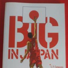 Libros: BIG IN JAPAN. L. F. CAMPUZANO. BALONCESTO ESPAÑOL MUNDIAL 2006. Lote 139680582