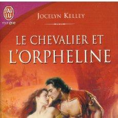 Libros: LE CHEVALIER EL L'ORPHELINE - JOCELYN KELLEY (EN FRANCES) - OFERTAS DOCABO. Lote 139916958