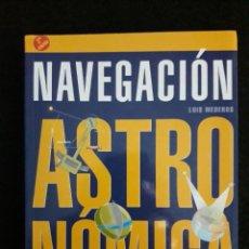 Libros: NAVEGACIÓN ASTRONÓMICA / LUIS MEDEROS / EDI. NORAY / 2ª EDICIÓN 2008. Lote 139931310