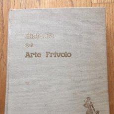 Libros: HISTORIA DEL ARTE FRIVOLO, ALVARO RETANA. Lote 158405617