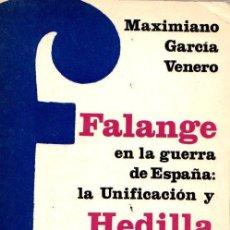 Libros: FALANGE EN LA GUERRA DE ESPAÑA: LA UNIFICACIÓN Y HEDILLA - GARCÍA VENERO, MAXIMIANO. Lote 140358981
