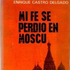 Libros: MI FE SE PERDIÓ EN MOSCÚ - CASTRO DELGADO, ENRIQUE. Lote 140359178