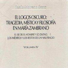 Libros: EL LOGOS OSCURO: TRAGEDIA MÍSTICA Y FILOSOFÍA EN MARÍA ZAMBRANO. VOLUMEN IV: EL EJE DE EL HOMBRE Y L. Lote 140359182