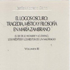 Libros: EL LOGOS OSCURO: TRAGEDIA MÍSTICA Y FILOSOFÍA EN MARÍA ZAMBRANO. VOLUMEN III: EL EJE DE EL HOMBRE Y . Lote 140359186