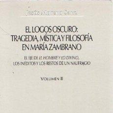 Libros: EL LOGOS OSCURO: TRAGEDIA MÍSTICA Y FILOSOFÍA EN MARÍA ZAMBRANO. VOLUMEN II: EL EJE DE EL HOMBRE Y L. Lote 140359190