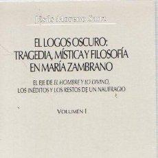 Libros: EL LOGOS OSCURO: TRAGEDIA MÍSTICA Y FILOSOFÍA EN MARÍA ZAMBRANO. VOLUMEN I: EL EJE DE EL HOMBRE Y LO. Lote 140359368