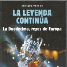 Libros: ENRIQUE ORTEGO. LA LEYENDA CONTINUA. LA DUODECIMA, REYES DE EUROPA. ESPASA REAL MADRID. Lote 140389850