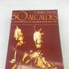 Libros: 50 ALCALDES, EL AYUNTAMIENTO DE VALENCIA EN EL SIGLO XX - POR F. PEREZ PUCHE - PROMETEO - 1979. Lote 140438178