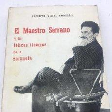 Libros: EL MAESTRO SERRANO Y LOS FELICES TIEMPOS DE LA ZARZUELA - POR V. VIDAL CORELLA - PROMETEO . - 1973. Lote 140441174