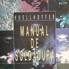 Libros: MANUAL DE SOLDADURA / KOELLHOFFER / EDI. LIMUSA / EDICIÓN 2002. Lote 140497058