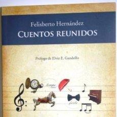 Libros: CUENTOS REUNIDOS - HERNÁNDEZ, FELISBERTO. Lote 105504210
