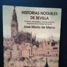 Libros: HISTORIAS NOTABLES DE SEVILLA. SUCESOS, PERSONAJES, ACONTECIMIENTOS SINGULARES. JOSÉ MARÍA DE MENA. Lote 141896290