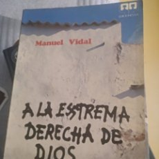 Libros: A LA EXTREMA DERECHA DE DIOS PADRE MANUEL VIDAL. Lote 142305000