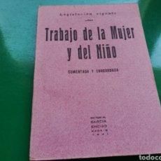 Libros: LEGISLACIÓN SOBRE EL TRABAJO DE LA MUJER Y EL NIÑO. EDITORIAL GARCÍA ENCISO DE MADRID. 1941. Lote 142564798