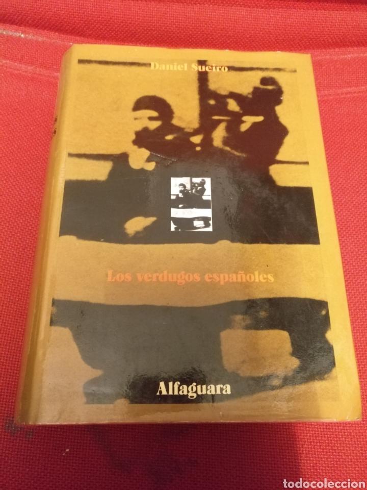 LOS VERDUGOS ESPAÑOLES,DANIEL SUEIRO,PRIMERA EDICION (Libros sin clasificar)