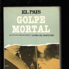 Libros: GOLPE MORTAL. ASESINATO DE CARRERO Y AGONIA DEL FRANQUISMO. Lote 143230968