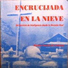 Libros: ENCRUCIJADA EN LA NIEVE. UN SERVICIO DE INTELIGENCIA DESDE LA DIVISIÓN AZUL - GARCÍA DE LEDESMA, RAM. Lote 105498347