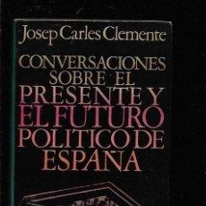 Libros: CONVERSACIONES SOBRE EL PRESENTE Y EL FUTURO POLITICO DE ESPAÑA. Lote 143352276