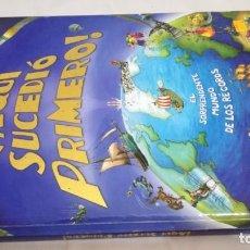 Libros: ¡ AQUI SUCEDIO PRIMERO ! EL SORPRENDENTE MUNDO DE LOS RECORDS. Lote 143422914