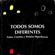 Libros: TODOS SOMOS DIFERENTES . FOTOS, CUENTOS Y REALTOS HIPERBREVES. Lote 143501482