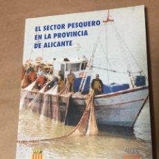 Libros: EL SECTOR PESQUERO EN LA PROVINCIA DE ALICANTE SANTA POLA CAMPELLO ALTEA CALPE JAVEA DENIA TEULADA . Lote 143842302