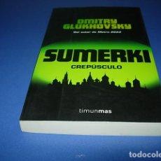 Libros: SUMERKI : CREPÚSCULO DE DMITRY GLUKHOVSKY DEL AUTOR DE METRO 2033 EDICIONES TIMUN MAS. Lote 145069734