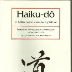 Libros: HAIKU-DO. EL HAIKU COMO CAMINO ESPIRITUAL. SELECCIÓN Y TRADUCCIÓN DE VICENTE HAYA.. Lote 145676446