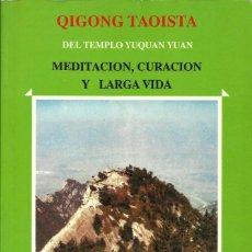 Libros: QIGONG TAOISTA DEL TEMPLO YUQUAN YUAN. MEDITACIÓN, CURACIÓN Y LARGA VIDA.. Lote 145676942