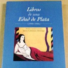 Libros: LIBROS DE UNA EDAD DE PLATA, 1900-1936, JUNTA DE CASTILLA Y LEÓN, VALLADOLID, 2002. Lote 146000786