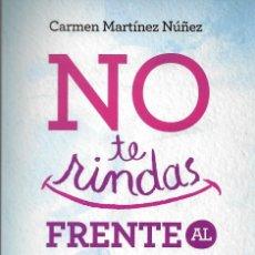Libros: NO TE RINDAS FRENTE AL CANCER (UN TESTIMONIO VALIENTE Y POSITIVO LLENO DE REFLEXIONES Y CONSEJOS QUE. Lote 146256862