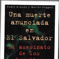 Libros: UNA MUERTE ANUNCIADA EN EL SALVADOR EL ASESINATO DE LOS JESUITAS - PEDRO ARMADA Y MARTHA DOGGETT PRO. Lote 146259374