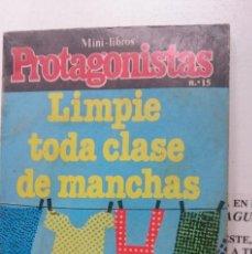 Libros: MINILIBRO - PROTAGONISTAS N 15 - LIMPIE TODA CLASE DE MANCHAS. Lote 146447562