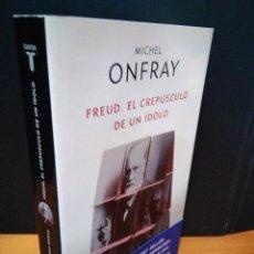 Libros: FREUD, EL CREPÚSCULO DE UN ÍDOLO. MICHAEL ONFRAY. TAURUS 2011. PERFECTO ESTADO. Lote 147078062