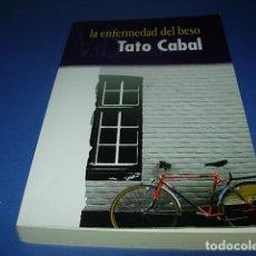 Libros: LA ENFERMEDAD DEL BESO / CABAL RIERA, TATO. Lote 147253602