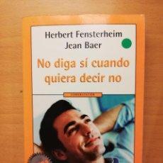 Libros: NO DIGA SÍ CUANDO QUIERA DECIR NO (HERBERT FENSTERHEIM / JEAN BAER). Lote 147623970