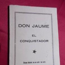 Libros: DON JAUME. EL CONQUISTADOR. DRAMA HISTÒRIC EN UN ACTE I EN VERS. EN CATALÁ. Lote 147939226