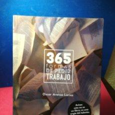 Libros: 365 FORMAS DE PEDIR TRABAJO - ÓSCAR ARENAS LARIOS - SALORIA, 2015. Lote 147984766