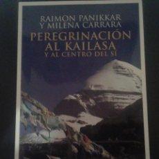 Libros: PEREGRINACIÓN AL KAILASA Y AL CENTRO DEL SÍ - RAIMON PANIKKAR / MILENA CARRARA. Lote 148093438