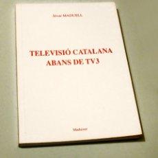 Libros: TELEVISIÓ CATALANA ABANS DE TV3 - ÀLVAR MADUELL - COL·LECCIÓ MADUIXER 4. Lote 148224214