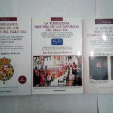 Libros: LA TURBULENTA HISTORIA DE LOS ESPAÑOLES DEL SIGLO XIX. JOSÉ LUIS AGUIRRE DE RETES. COMPLETA 3 TOMOS. Lote 148689318