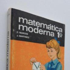 Libros: MATEMÁTICA MODERNA 1º - MARCOS, MARTÍNEZ. Lote 148714977