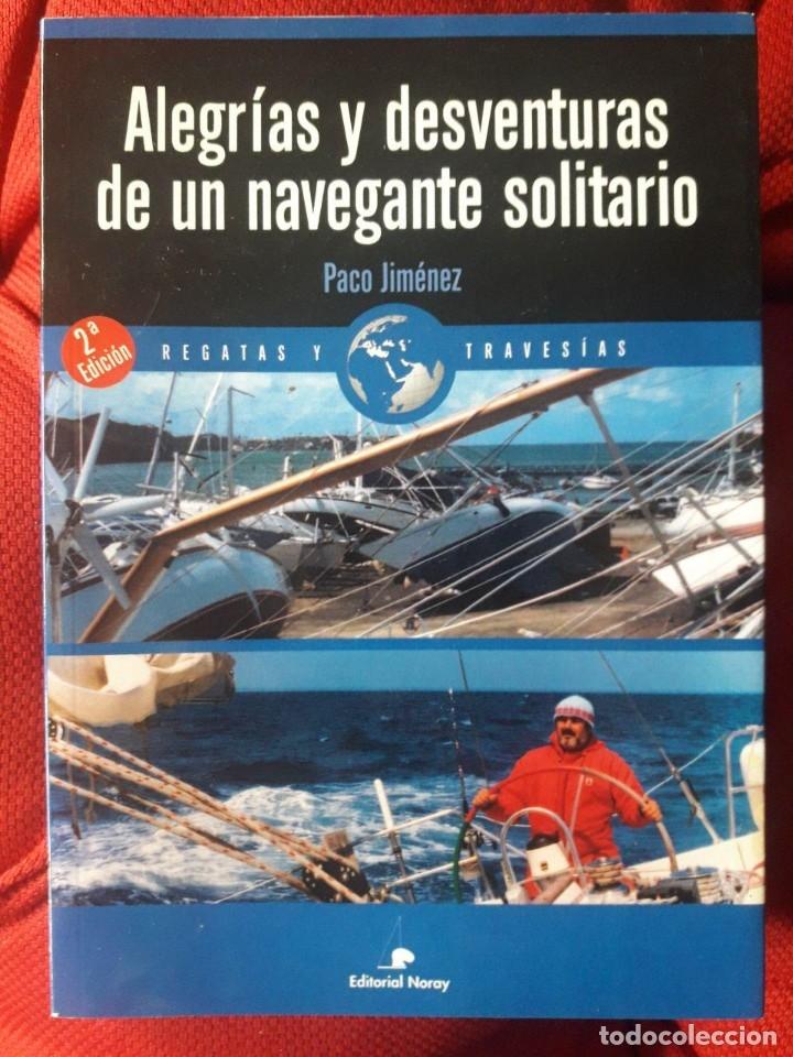 ALEGRÍAS Y DESVENTURAS DE UN NAVEGANTE SOLITARIO / PACO JIMÉNEZ / EDI. NORAY / 2ª EDICIÓN 2011 (Libros sin clasificar)