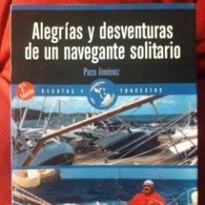 Libros: ALEGRÍAS Y DESVENTURAS DE UN NAVEGANTE SOLITARIO / PACO JIMÉNEZ / EDI. NORAY / 2ª EDICIÓN 2011. Lote 148875808