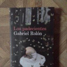 Libros: GABRIEL ROLÓN - LOS PADECIENTES. Lote 149208858