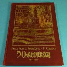 Libros: 50 ANIVERSARI FALLA FRAY J. RODRÍGUEZ - P. CORTINA. ANY 2001. TIRADA 800 EJEMPLARES NUMERADOS. Lote 149484950
