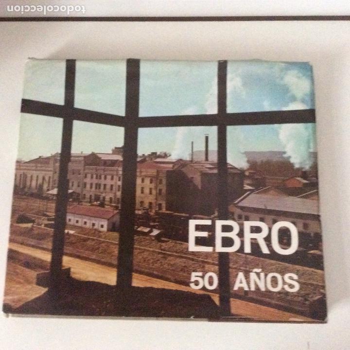 EBRO 50 AÑOS COMPAÑÍS DE AZÚCARES Y ALCOHOLES AZUCARERA DE CASTILLA VENTA DE BAÑOS PALENCIA (Libros sin clasificar)