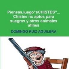 Libros: PIENSAS, LUEGO ECHISTES.CHISTES NO APTOS PARA SUEGRAS Y OTROS ANIMALES AFINES.... Lote 140489666
