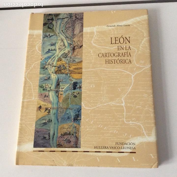 LEÓN EN LA CARTOGRAFÍA HISTÓRICA FUNDACIÓN HULLERA VASCO-LEONSA (Libros sin clasificar)