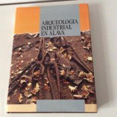 Libros: ARQUEOLOGÍA INDUSTRIAL EN ALAVA EUSKO JAURLARITZA UNIVERSIDAD DE DEUSTO. Lote 151130842