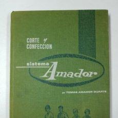 Libros: CORTE Y CONFECCION. SISTEMA AMADOR - PARA SEÑORA, CABALLERO Y NIÑOS / TOMAS AMADOR DUARTE - * AUTOR:. Lote 151684100